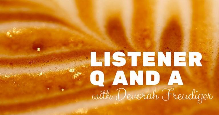Listener Q and A with Devorah Freudiger