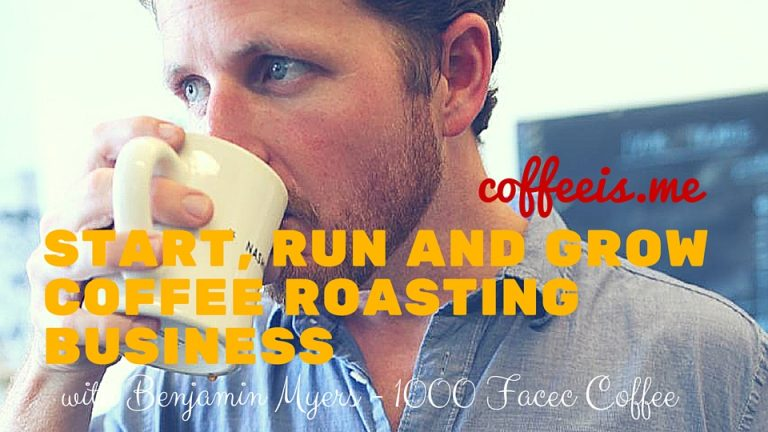 Benjamin Myers – 1000 Faces Coffee – Starting, Managing and Growing a Coffee Roasting Company
