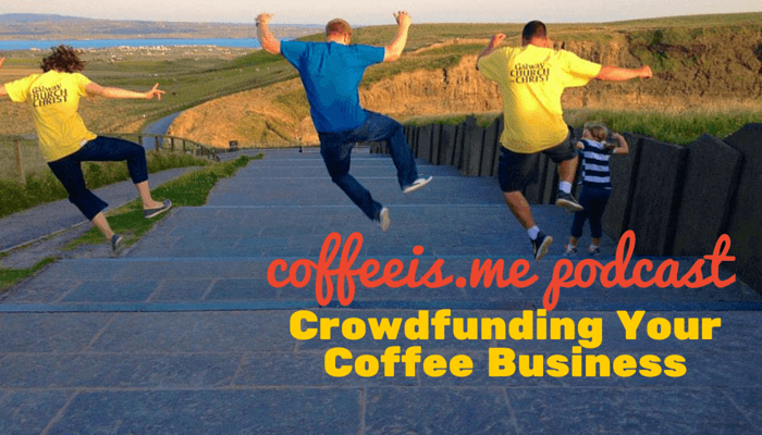 Coffeeis.ME Podcast – Crowdfunding your Coffee Business with Ryan O'Rourke