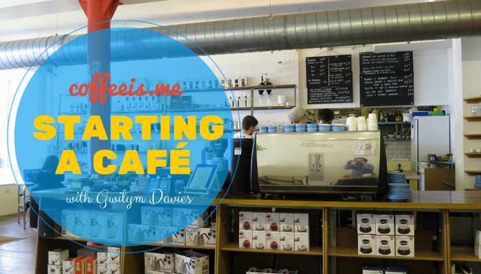 Starting a Successful Cafe with Gwilym Davies